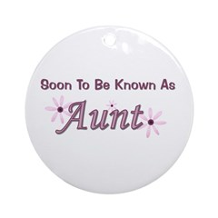 Soon To Be Known As Aunt Ornament (Round)