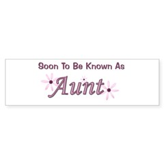 Soon To Be Known As Aunt Bumper Bumper Sticker