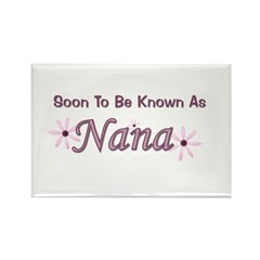 Soon To Be Known As Nana Rectangle Magnet