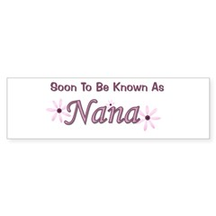 Soon To Be Known As Nana Bumper Bumper Sticker