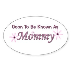 Soon To Be Known As Mommy Oval Sticker
