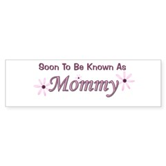 Soon To Be Known As Mommy Bumper Bumper Sticker