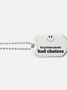 Bad Choices Dog Tags