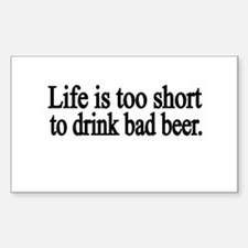 Life is too short to drink bad beer Decal