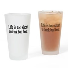 Life is too short to drink bad beer Drinking Glass