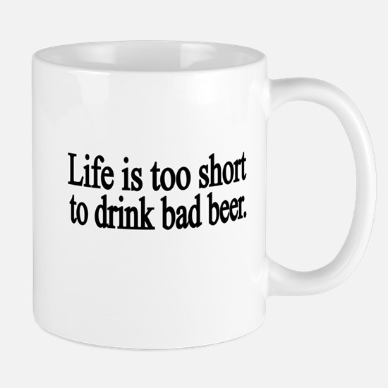 Life is too short to drink bad beer Mugs