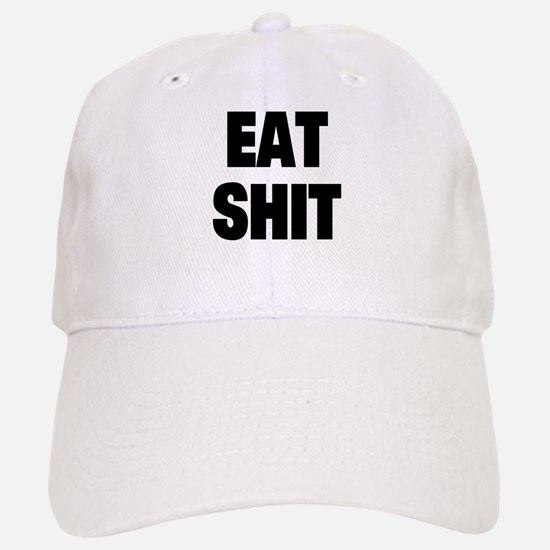 Eat Shit Baseball Baseball Cap