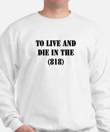 TO LIVE AND DIE IN THE (818) Sweatshirt