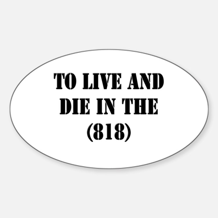 TO LIVE AND DIE IN THE (818) Oval Decal