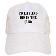 TO LIVE AND DIE IN THE (818) Baseball Cap