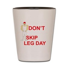 Dont skip leg day Shot Glass