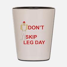 Dont skip leg day Shot Glass