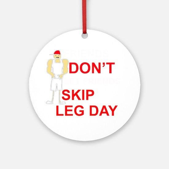 Dont skip leg day Round Ornament