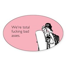 Fucking Bad Asses Sticker (Oval)