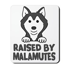 Raised by Malamutes Mousepad