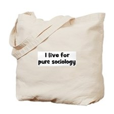 Live for pure sociology Tote Bag