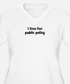 Live for public policy T-Shirt