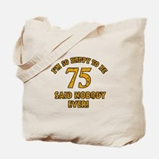 So happy to be 75 Tote Bag