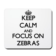 Keep calm and focus on Zebras Mousepad