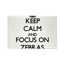 Keep calm and focus on Zebras Magnets