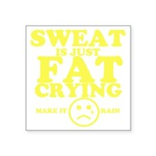 """Sweat is just fat crying fi Square Sticker 3"""" x 3"""""""