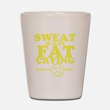 Sweat is just fat crying fitness work o Shot Glass