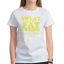 Sweat is just fat crying fitness w Tee