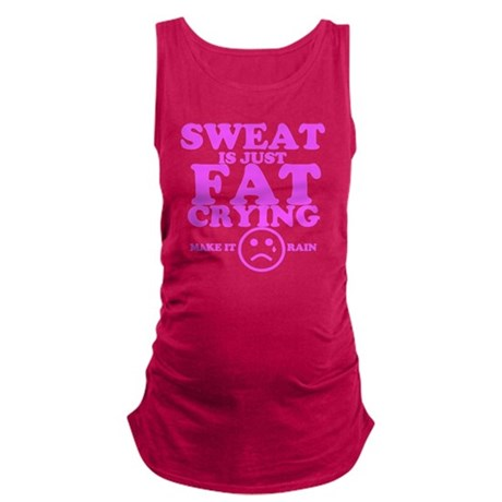 Sweat is just fat crying fitnes Maternity Tank Top