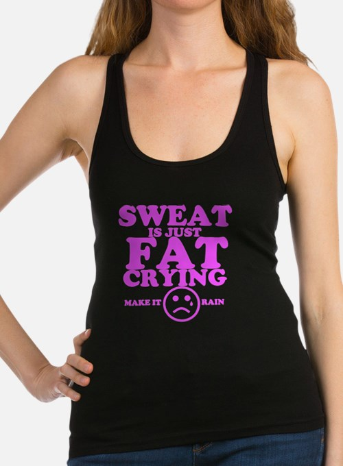 Sweat is just fat crying fitnes Racerback Tank Top