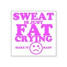 "Sweat is just fat crying fi Square Sticker 3"" x 3"""