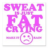 Sweat is fat crying Square Car Magnets