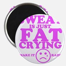 Sweat is just fat crying fitness work out Magnet