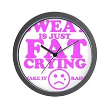 Sweat is just fat crying fitness work o Wall Clock