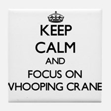 Keep calm and focus on Whooping Cranes Tile Coaste