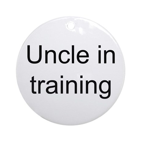 Uncle in training Ornament (Round)