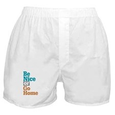 Be Nice Go Home Boxer Shorts