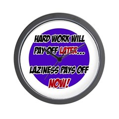 Laziness Pays Off Now Wall Clock