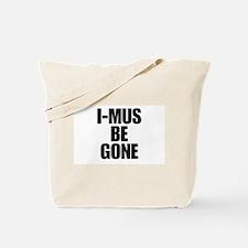 I-MUS Be Gone Tote Bag