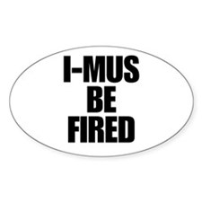 I-MUS Be Fired Oval Decal