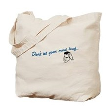 Don't Let Your Meat Loaf Tote Bag