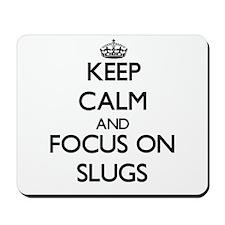 Keep calm and focus on Slugs Mousepad