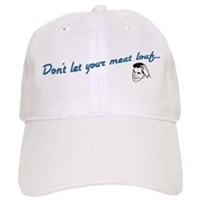 Don't Let Your Meat Loaf Baseball Cap