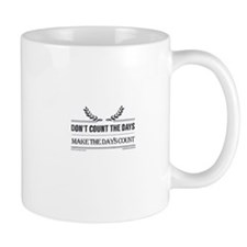 Dont count the days, make the days count Mugs