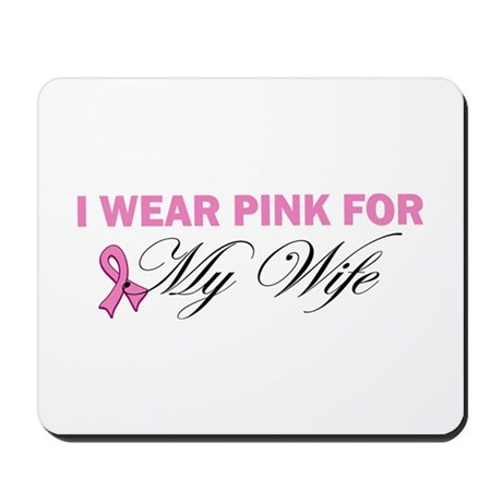 I Wear Pink for my Wife Mousepad