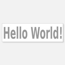 Hello World! Bumper Bumper Bumper Sticker