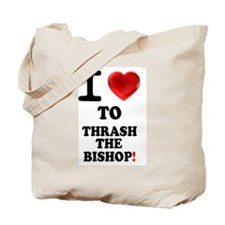 I LOVE TO THRASH THE BISHOP! Tote Bag