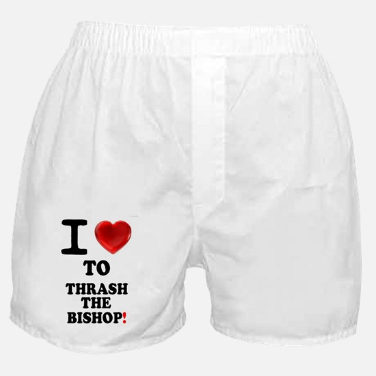 I LOVE TO THRASH THE BISHOP! Boxer Shorts