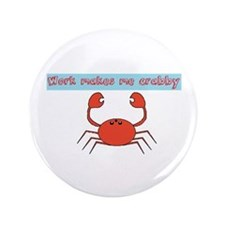 Work Makes Me Crabby 3.5&Quot; Button