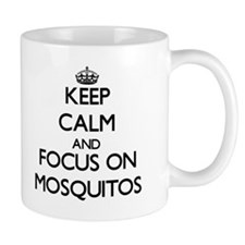 Keep calm and focus on Mosquitos Mugs