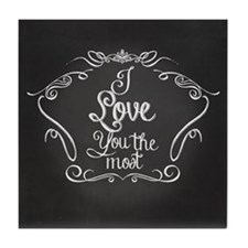 I Love you the most, chalkboard typography Tile Co